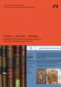Neuerscheinung: Corpus - Inventar - Katalog. Beispiele für Forschung und Dokumentation zur materiellen Überlieferung der Künste