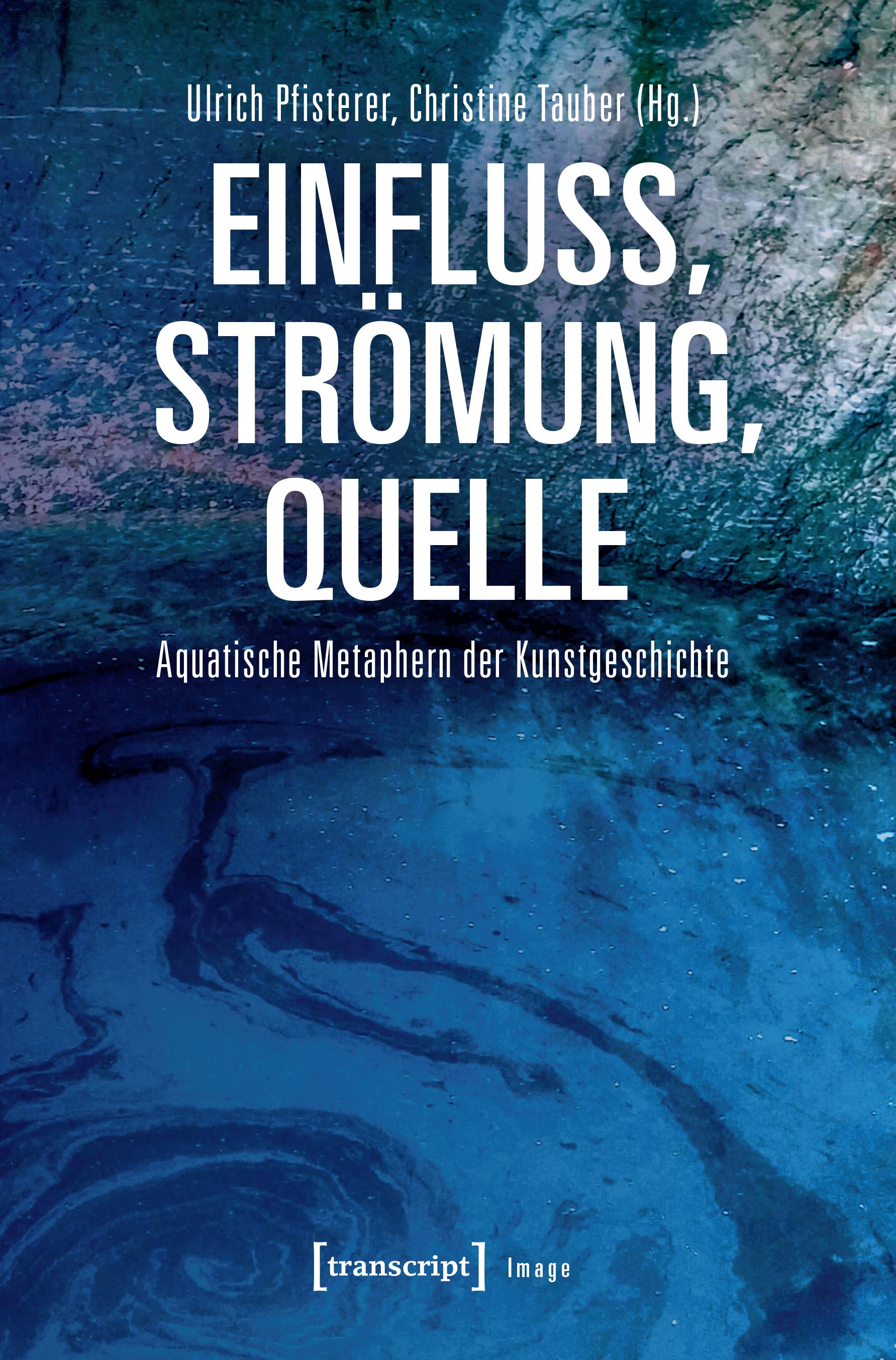 """Neuerscheinung: """"Einfluss, Strömung, Quelle. Aquatische Metaphern der Kunstgeschichte"""""""