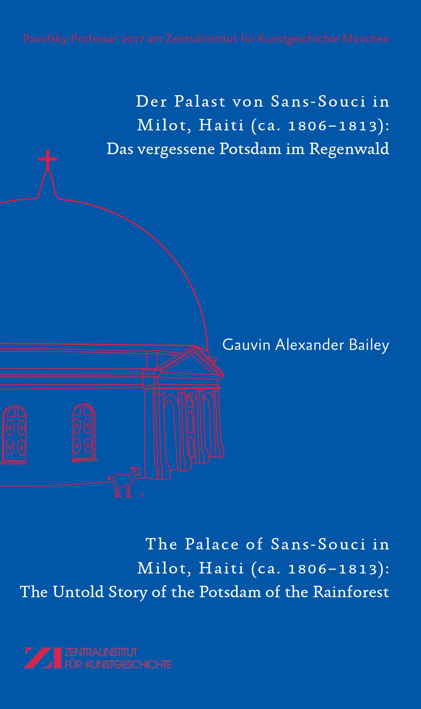 Neuerscheinung: Gauvin Alexander Bailey, Der Palast von Sans-Souci in Milot, Haiti (ca. 1806–1813): Das vergessene Potsdam im Regenwald