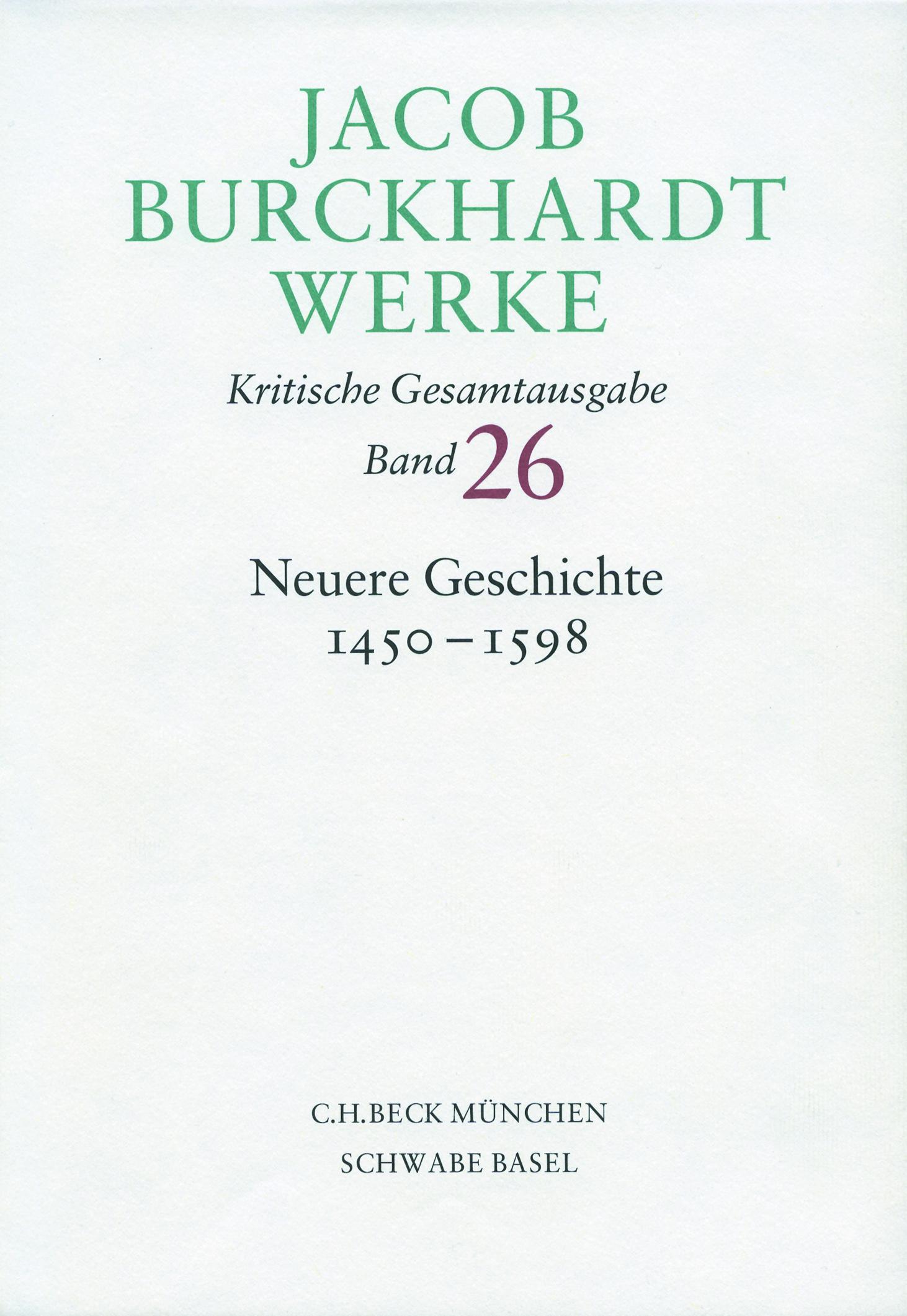 Neuerscheinung: Jacob Burckhardt Werke, Band 26: Neuere Geschichte 1450-1598