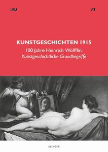 Neuerscheinung: Kunstgeschichten 1915. 100 Jahre Heinrich Wölfflin: Kunstgeschichtliche Grundbegriffe