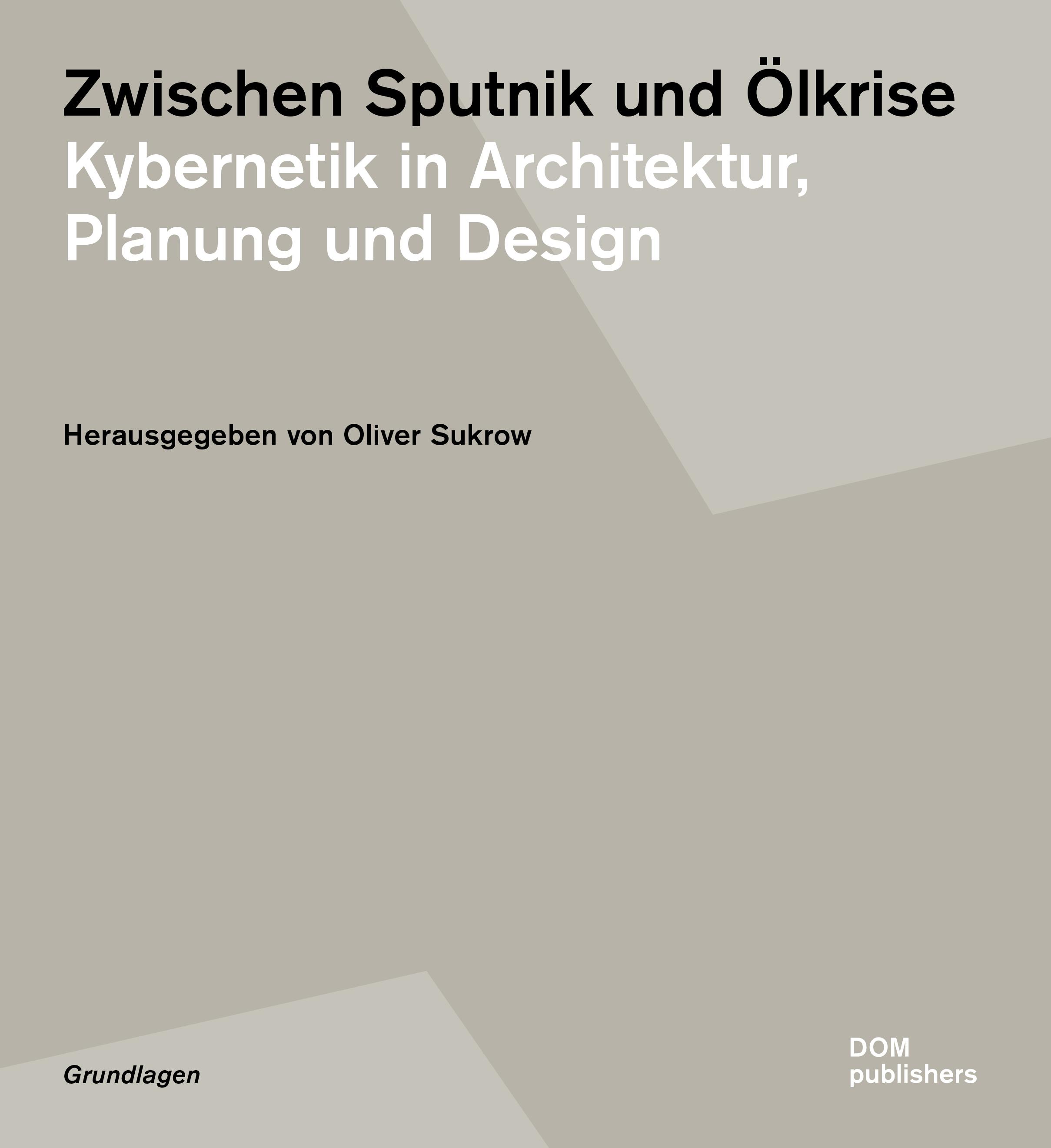 Neuerscheinung: Oliver Sukrow (Hrsg.), Zwischen Sputnik und Ölkrise. Kybernetik in Architektur, Planung und Design