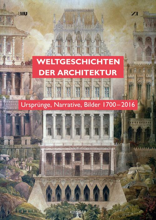 Neuerscheinung: Weltgeschichten der Architektur. Ursprünge, Narrative, Bilder 1700–2016