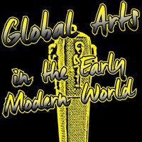 Ab Mittwoch, 19. Oktober 2016: Global Arts in the Early Modern World. Kunstgeschichte der Welt 1300-1800