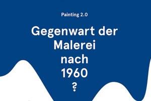 Gegenwart der Malerei nach 1960? Painting 2.0