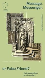 "Titelblatt des Programms zum Workshop: Message, Messenger, or False Friend? Early Modern Print as Intermediary. Der Workshop findet im Rahmen des ""SACRIMA Research Projekt"" (Laufzeit 2016-2021) statt."