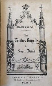 Georges d'Heylli: Les tombes royales de Saint-Denis: histoire et nomenclature des tombeaux, extraction des cercueils royaux en 1793, ce qu'ils contenaient, les prussiens dans la basilique en 1871 / Geschenk von Thomas Lersch