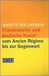 Jenseits der Grenzen. Französische und deutsche Kunst vom Ancien Régime bis zur Gegenwart. Thomas W. Gaehtgens zum 60. Geburtstag