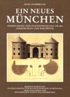 Ein neues München. Stadtplanung und Stadtentwicklung um 1800. Forschungen und Dokumente