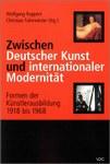 Zwischen Deutscher Kunst und internationaler Modernität. Formen der Künstlerausbildung 1918 bis 1968