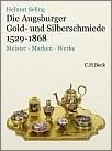 Die Augsburger Gold- und Silberschmiede 1529-1868. Bd. 3: Meister, Marken, Werke