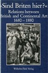 """Sind Briten hier?"" Relations between British and Continental Art 1680-1880"