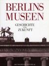 Berlins Museen. Geschichte und Zukunft