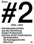 Zines #2 : 1976-1979. Künstlerzeitschriften aus der Sammlung Hubert Kretschmer, München. Archive Artist Publications