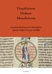 Visualisieren – Ordnen – Aktualisieren.  Geschichtskonzepte des Mittelalters und der Frühen Neuzeit im Bild