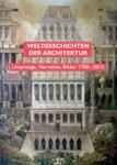 Weltgeschichten der Architektur. Ursprünge, Narrative, Bilder 1700-2016
