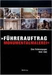 »Führerauftrag Monumentalmalerei«. Eine Fotokampagne 1943-1945