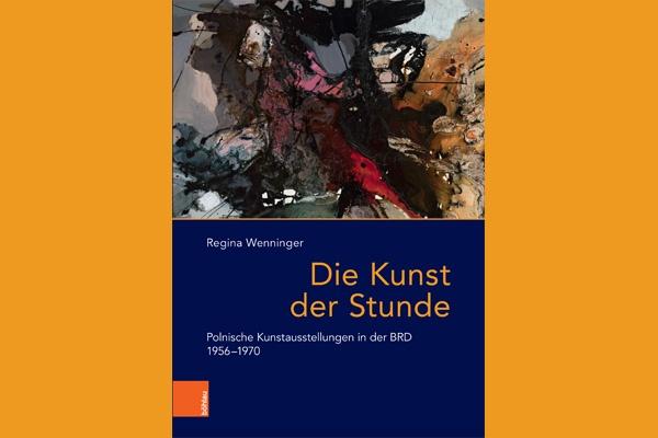 Neue ZI-Publikation // Regina Wenninger: Die Kunst der Stunde. Polnische Kunstausstellungen in der BRD 1956–1970